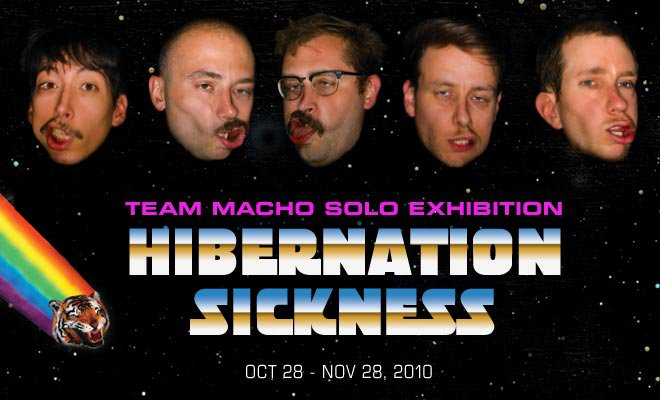 Hibernation Sickness /// Team Macho Exhibition